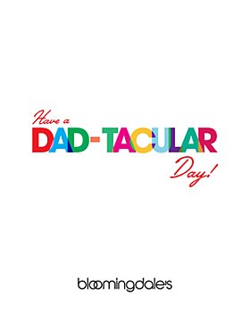 Bloomingdale's - Have a Dad-Tacular Day E-Gift Card