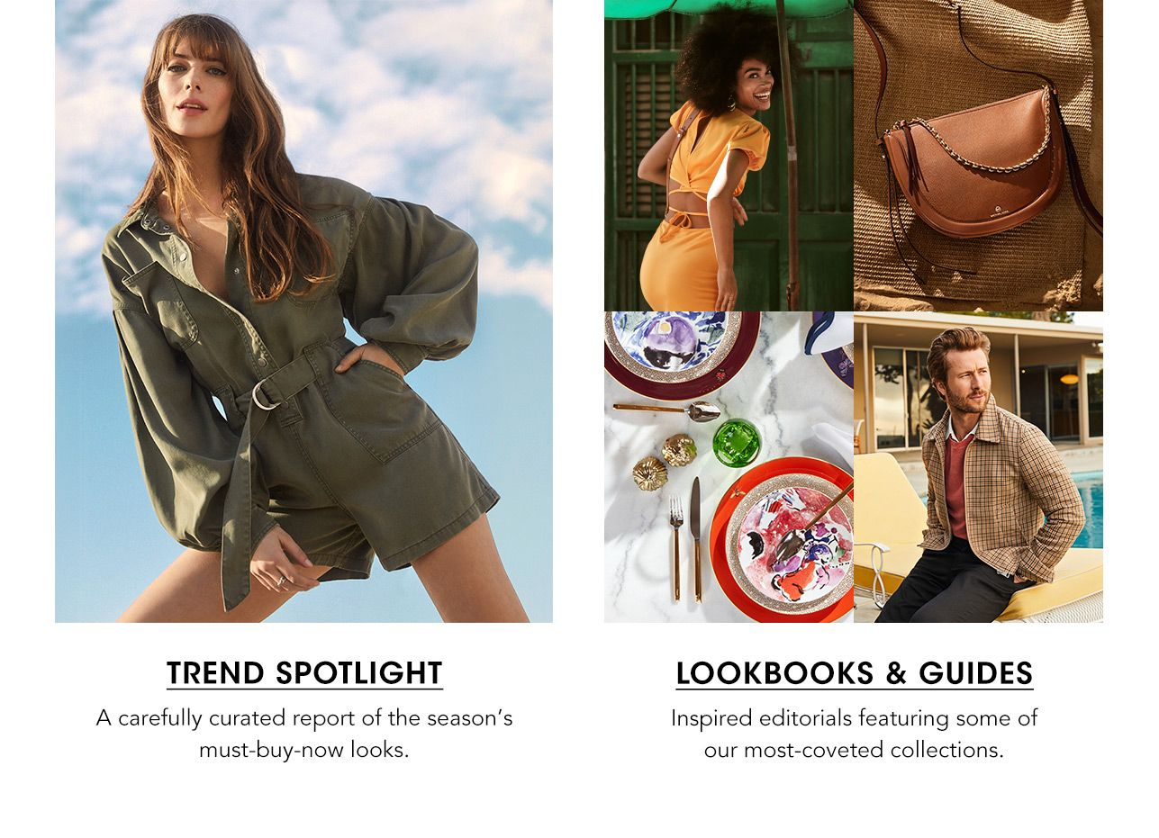 Check out our trend spotlights for must buy now looks and lookbooks and guides for inspired editorials.