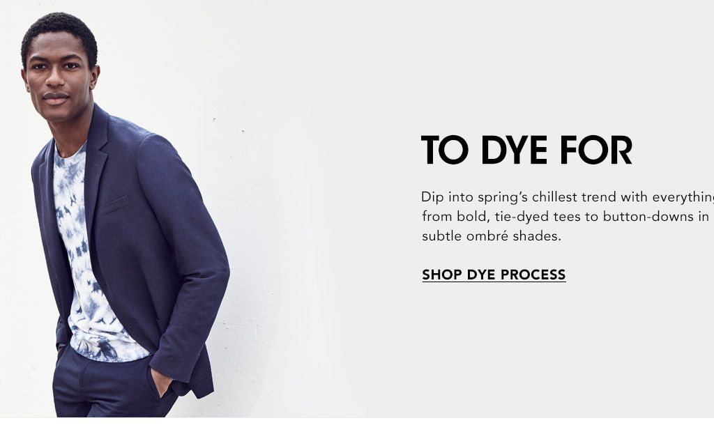 0530d2d559 ... store. Download the. MEN S FASHION. To Dye For. Dip into spring s  chillest trend with everything from bold