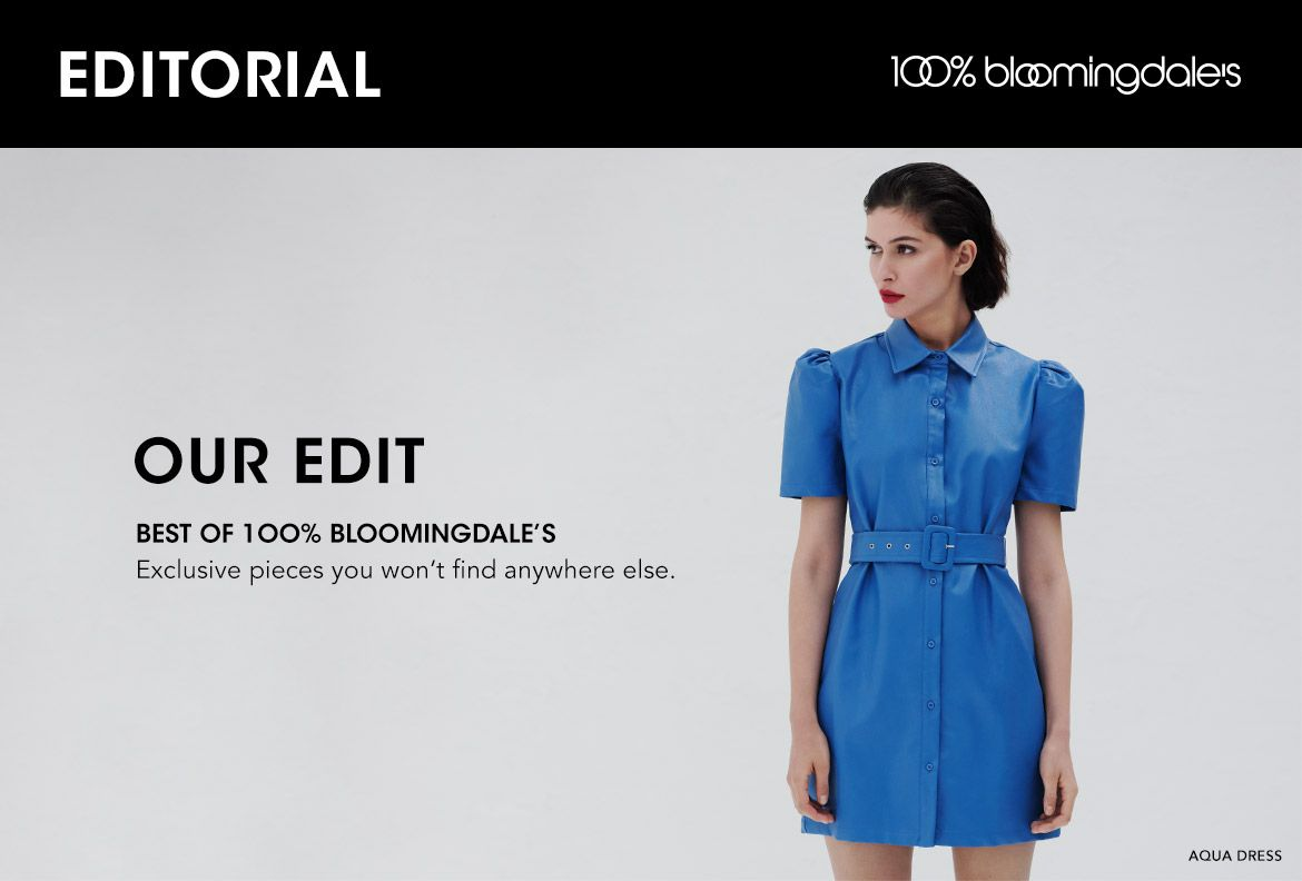 Best of one hundred percent Bloomingdale's exclusive pieces you won't find anywhere else