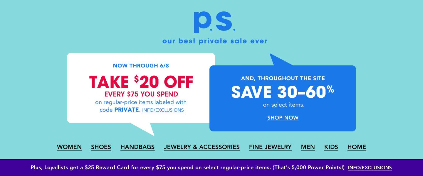 Our best private sale ever. Now through June 8, take $20 off every $75 you spend on regular-price items labeled with Private. Throughout the site save 30 to 60% on select items. Loyallists get a $25 Reward Card for every $75 spent.