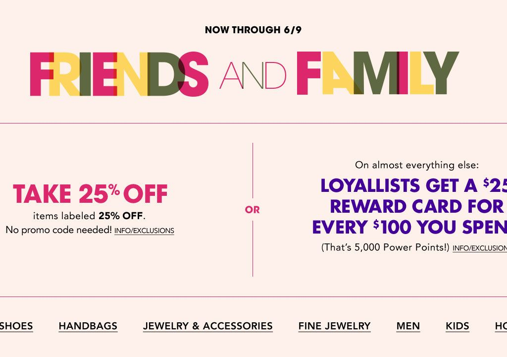 fa41d8c68660 Now through June 9, Friends & Family. Take 25 percent off items labeled 25