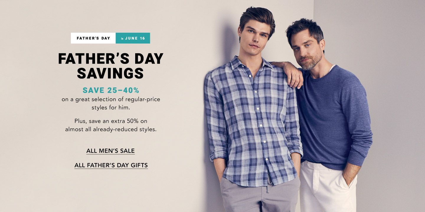 Father's Day is June sixteenth. Father's Day Savings. Save 25 to 40 percent on a great selection of regular-price styles for him. Plus, save an extra 50 percent on almost all already-reduced styles.