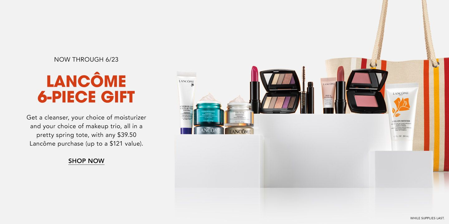 Now through June 23. Lancome 6-piece gift. Get a cleanser, your choice of moisturizer & makeup trio, all in a pretty spring tote, with any $39.50 Lancome purchase, up to a $121 value. While supplies last.