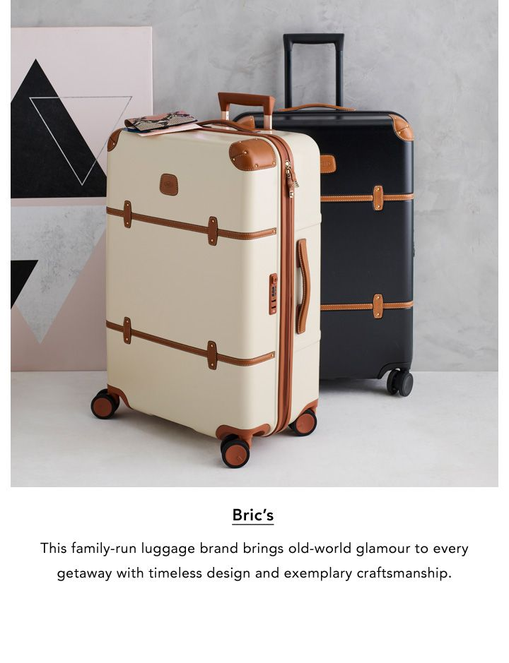 Bric's. This family-run luggage brand brings old-world glamour to every getaway with timeless design and exemplary craftsmanship.