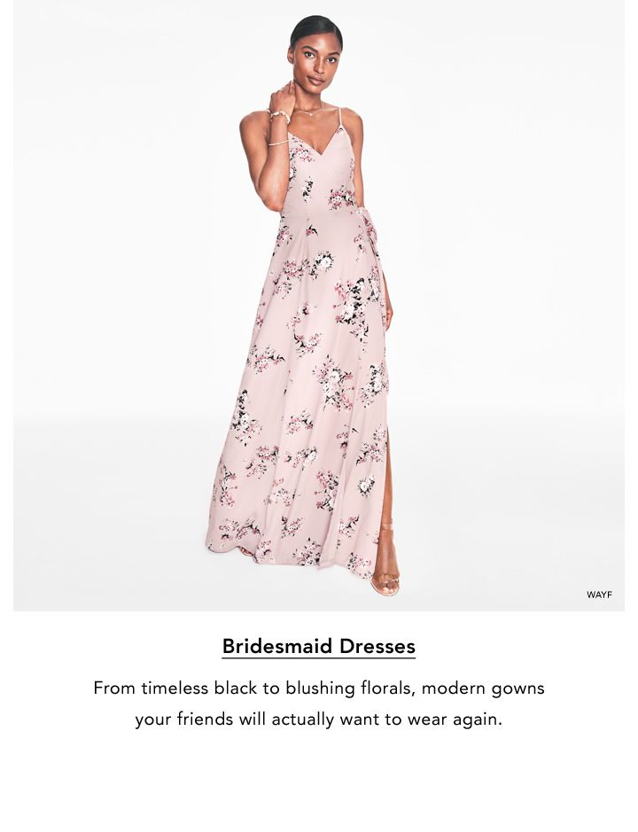 Bridesmaid Dresses. From timeless black to blushing florals, modern gowns your friends will actually want to wear again.