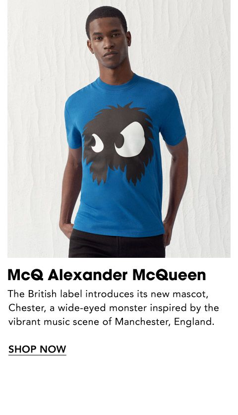 Names to Know. McQ Alexander McQueen. The British label introduces its new mascot, Chester, a wide-eyed monster inspired by the vibrant music scene of Manchester, England.