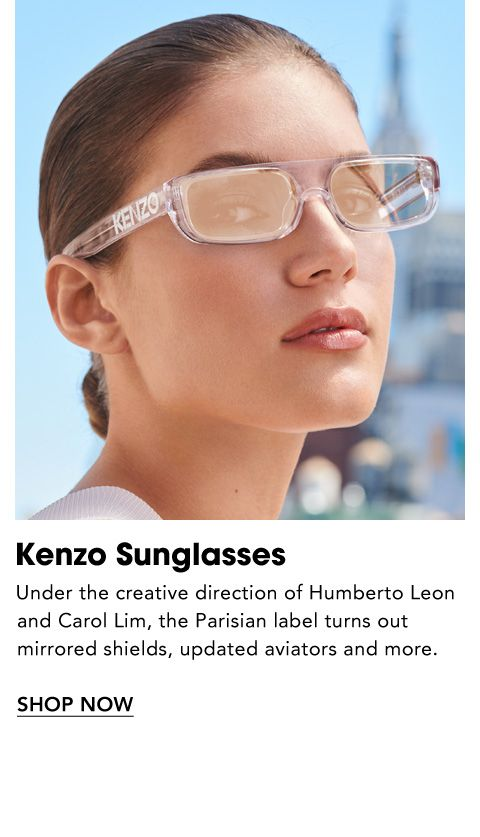 Names to Know. Kenzo Sunglasses. Under the creative direction of Humberto Leon and Carol Lim, the Parisian label turns out mirrored shields, updated aviators and more.