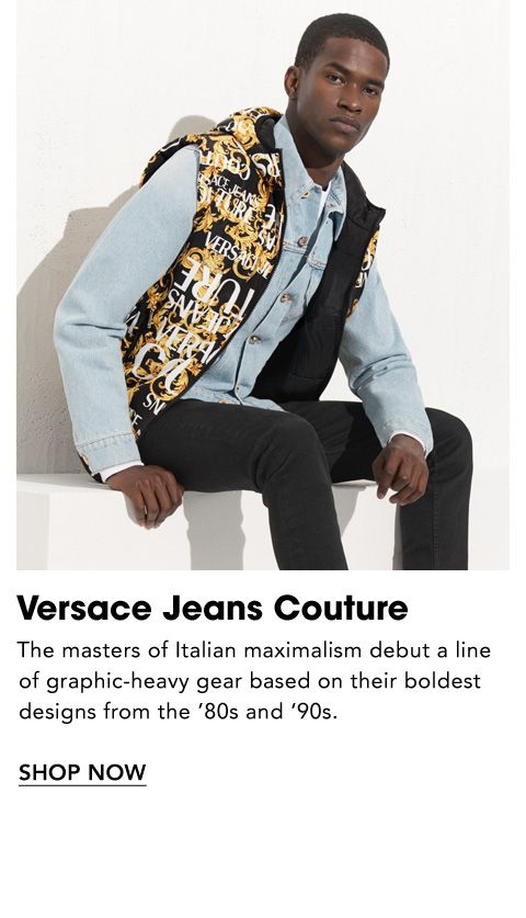 Names to Know. Versace Jeans Couture. The masters of Italian maximalism debut a line of graphic-heavy gear based on their boldest designs from the eighties and nineties.