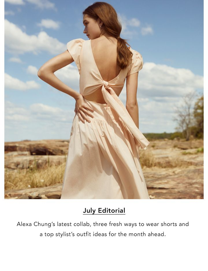 July Editorial. Alexa Chung's latest collab, three fresh ways to wear shorts, and a top stylist's outfit ideas for the month ahead.