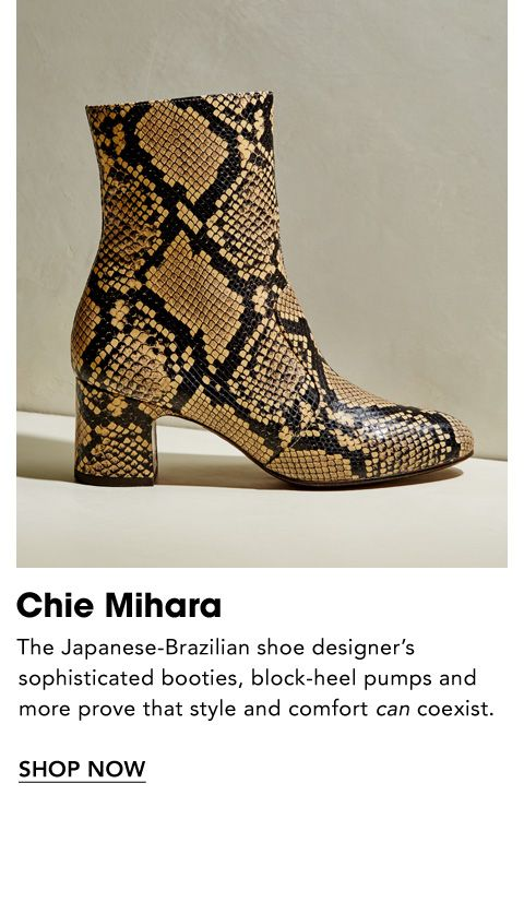 Names to Know. Chie Mihara. The Japanese-Brazilian shoe designer's sophisticated booties, block-heel pumps and more prove that style and comfort can coexist.
