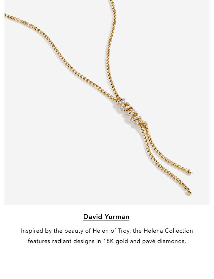 David Yurman. Inspired by the beauty of Helen of Troy, the Helena Collection features radiant designs in eighteen-karat gold and pave diamonds.