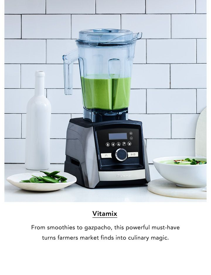 Vitamix. From smoothies to gazpacho, this powerful must-have turns farmers market finds into culinary magic.