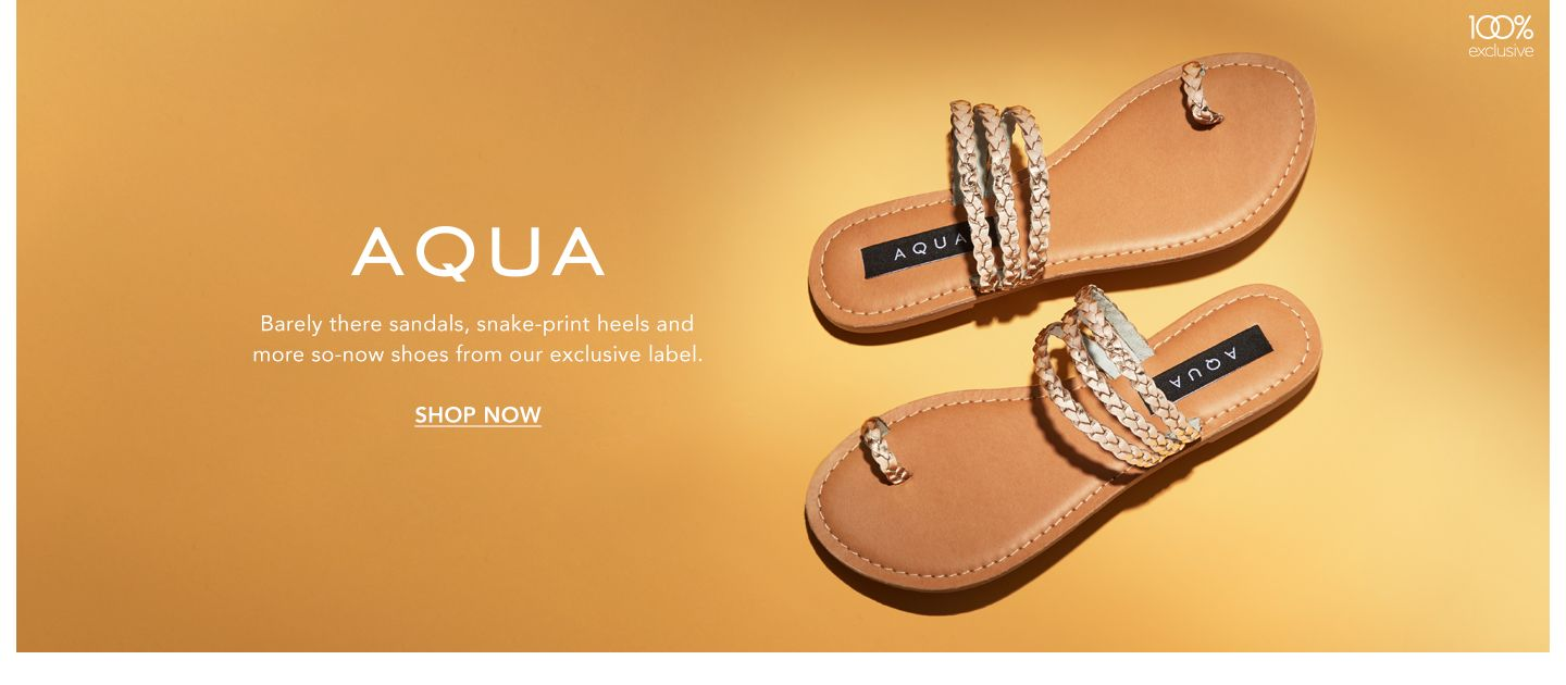 Aqua. Barely there sandals, snake-print heels and more so-now shoes from our exclusive label.