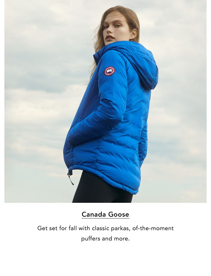 Canada Goose. Get set for fall with classic parkas, of-the-moment puffers and more.