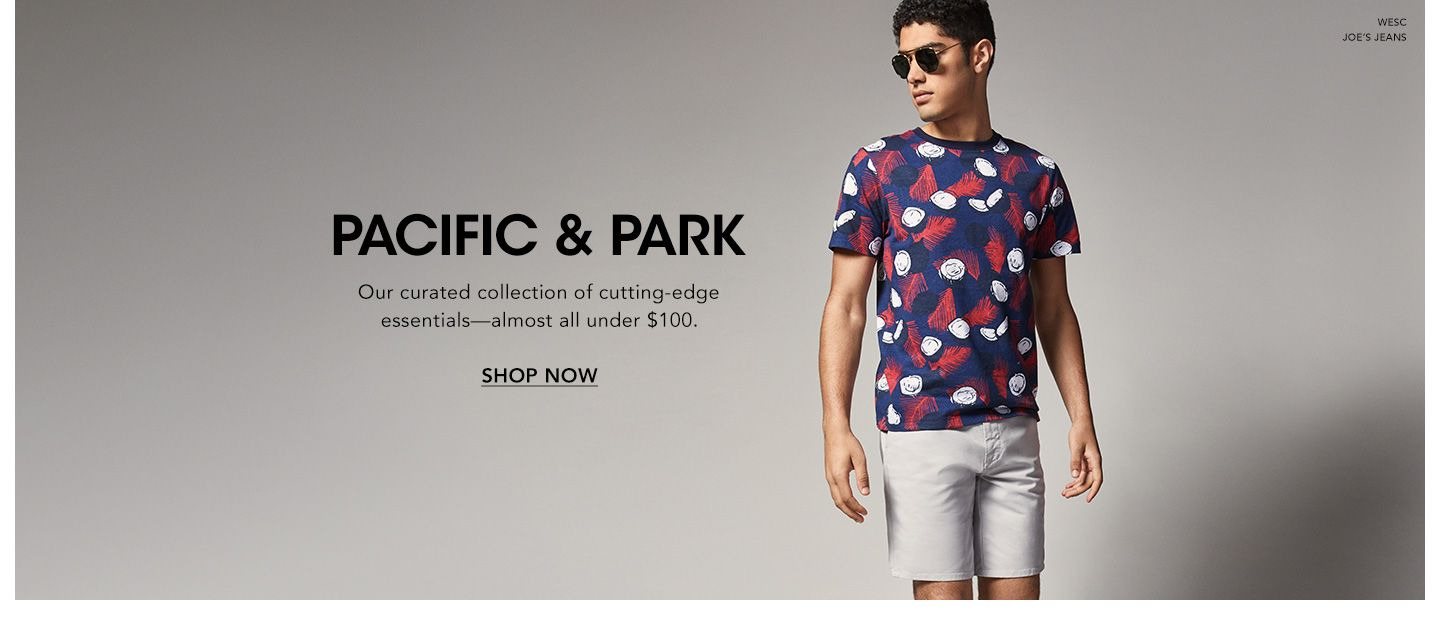 Pacific and Park. Our curated collection of cutting-edge essentials, almost all under one hundred dollars.