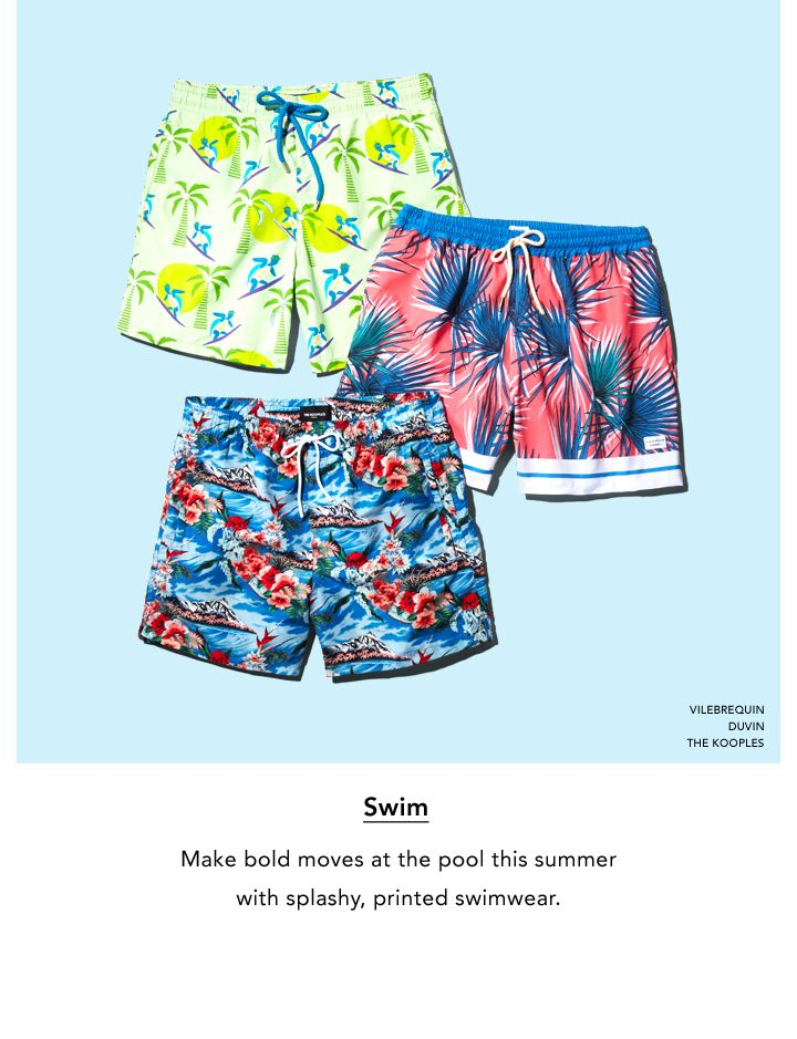 Swim. Make bold moves at the pool this summer with splashy, printed swimwear.