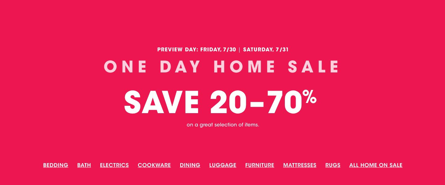 One day home sale. Saturday, July thirty first. Preview day Friday, July thirtieth. Save twenty to seventy percent on a great selection of items.