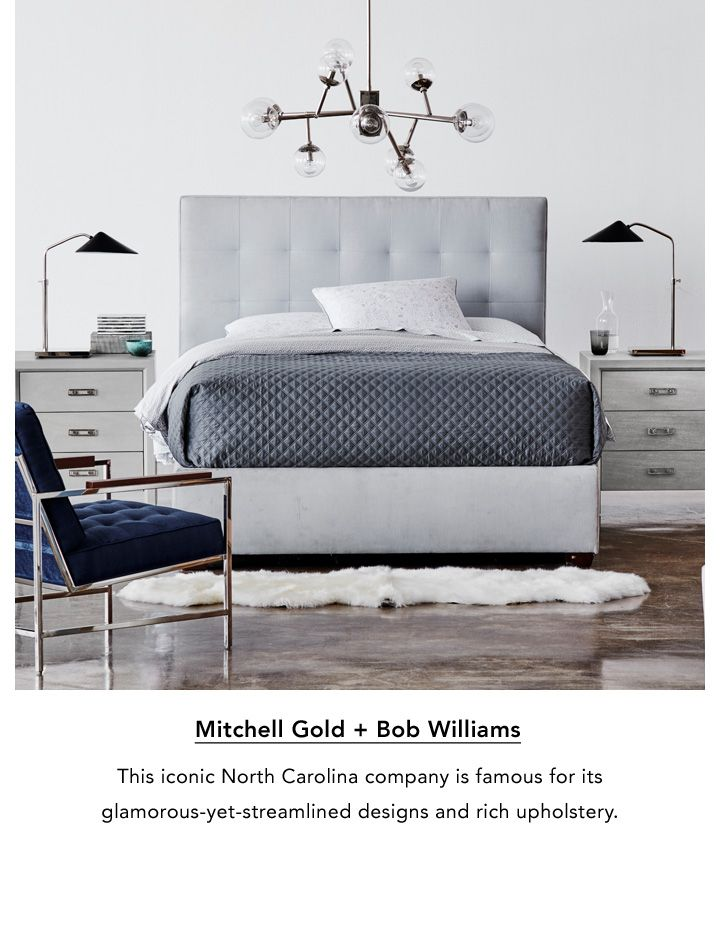 Mitchell Gold and Bob Williams. This iconic North Caroline company is famous for its glamorous yet streamlined designs and rich upholstery.