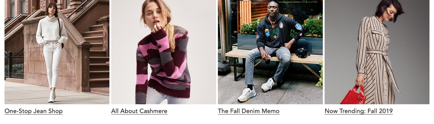 One Stop Jean Shop. All About Cashmere. The Fall Denim Memo. Now Trending, Fall Twenty-Nineteen.