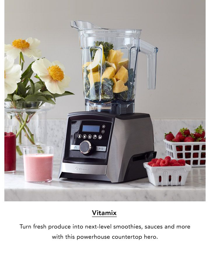 Vitamix. Turn fresh produce into next-level smoothies, sauces and more with this powerhouse countertop hero.