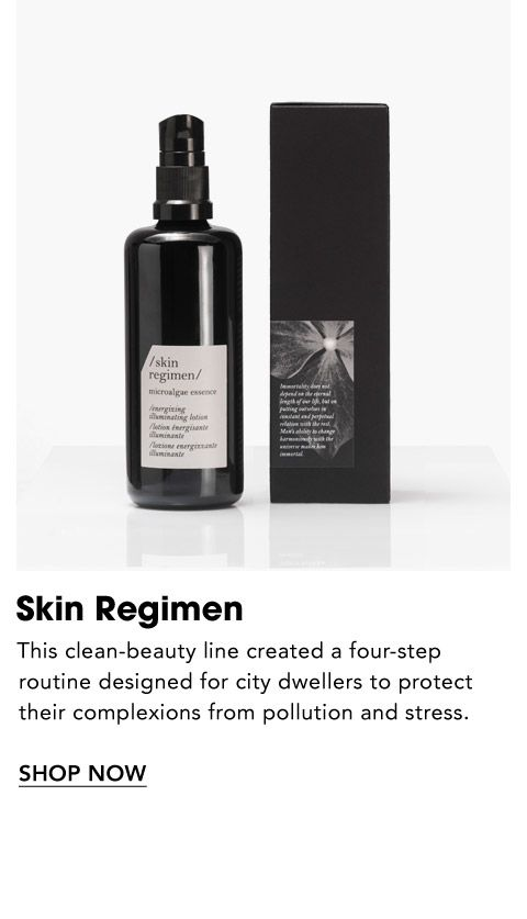 Names to Know. Skin Regimen. This clean-beauty line created a four-step routine designed for city dwellers to protect their complexions from pollution and stress.
