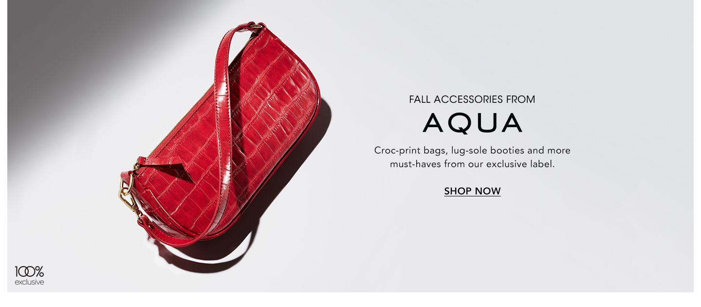 Fall Accessories from Aqua. Croc-print bags, lug-sole booties and more must-haves from our exclusive label.