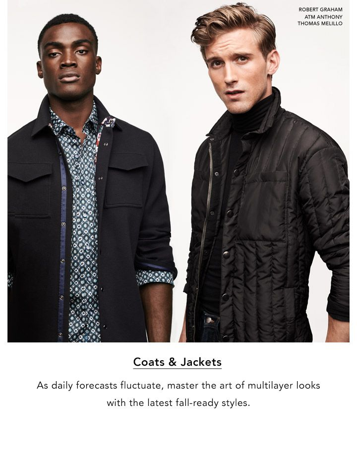 Coats and Jackets. As daily forecasts fluctuate, master the art of multilayer looks with the latest fall-ready styles.