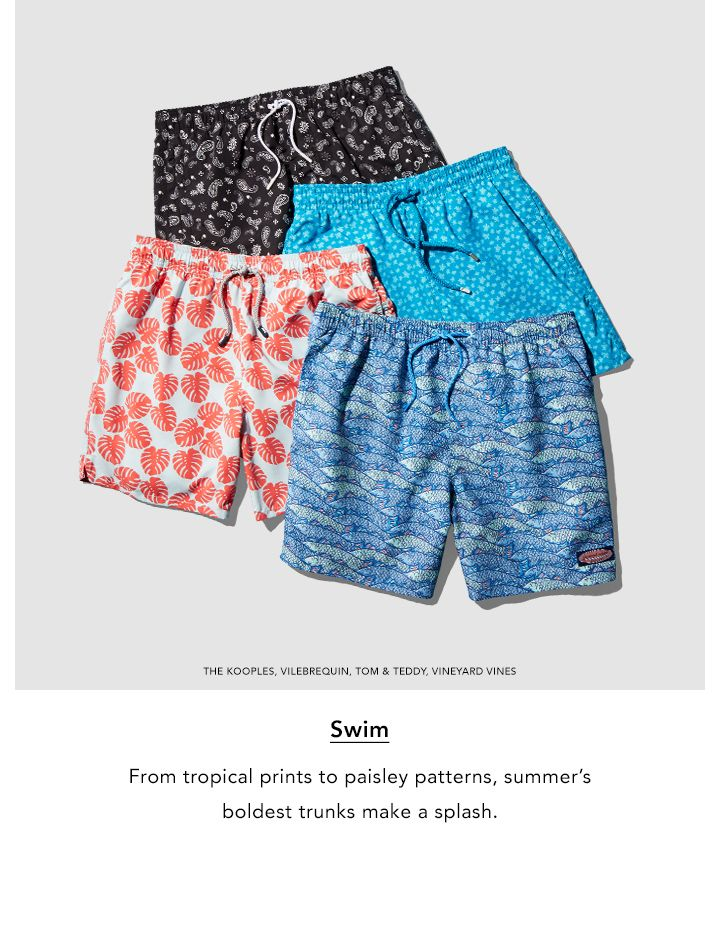 Swim. From tropical prints to paisley patterns, summer's boldest trunks make a splash.