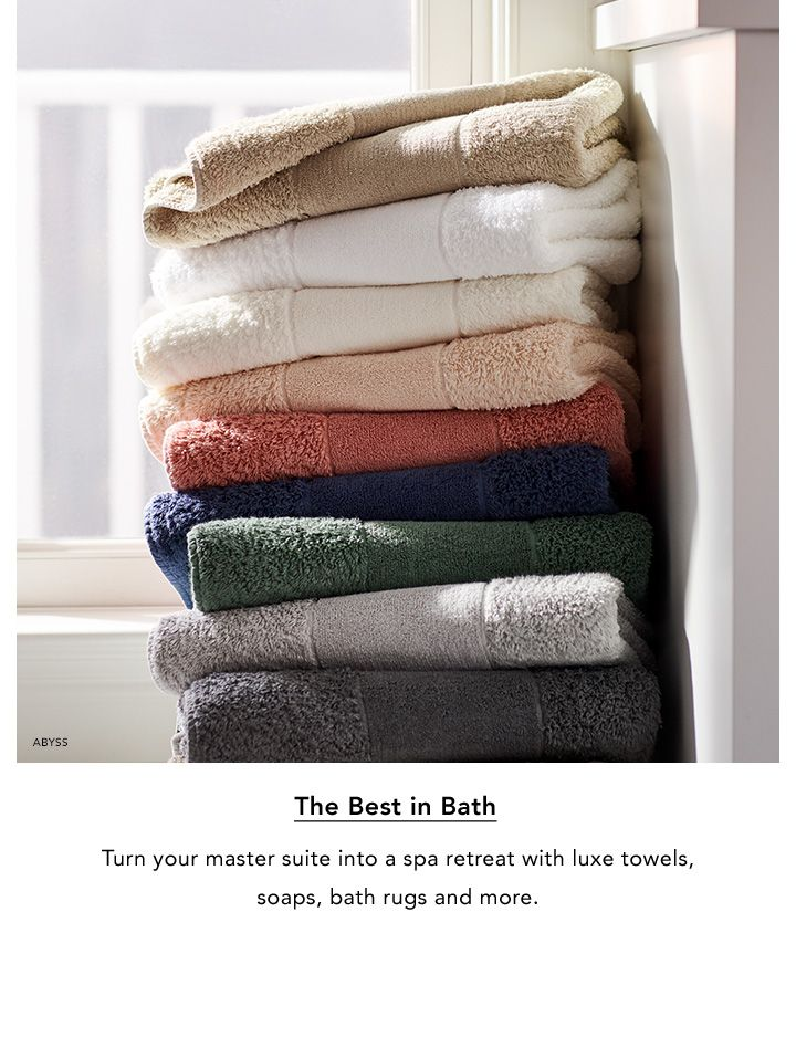 The best in bath. Turn your master suite into a spa retreat with luxe towels, soaps, bath rugs and more.