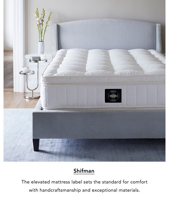 Shifman. The elevated mattress label set the standard for comfort with handcraftsmanship and exceptional materials.