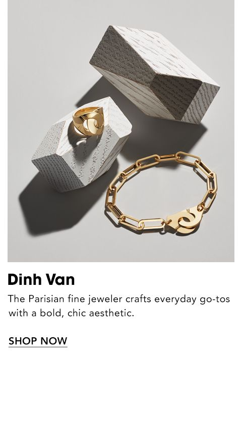 Names to Know. Dinh Van. The Parisian fine jeweler crafts everyday go-tos with a bold, chic aesthetic.