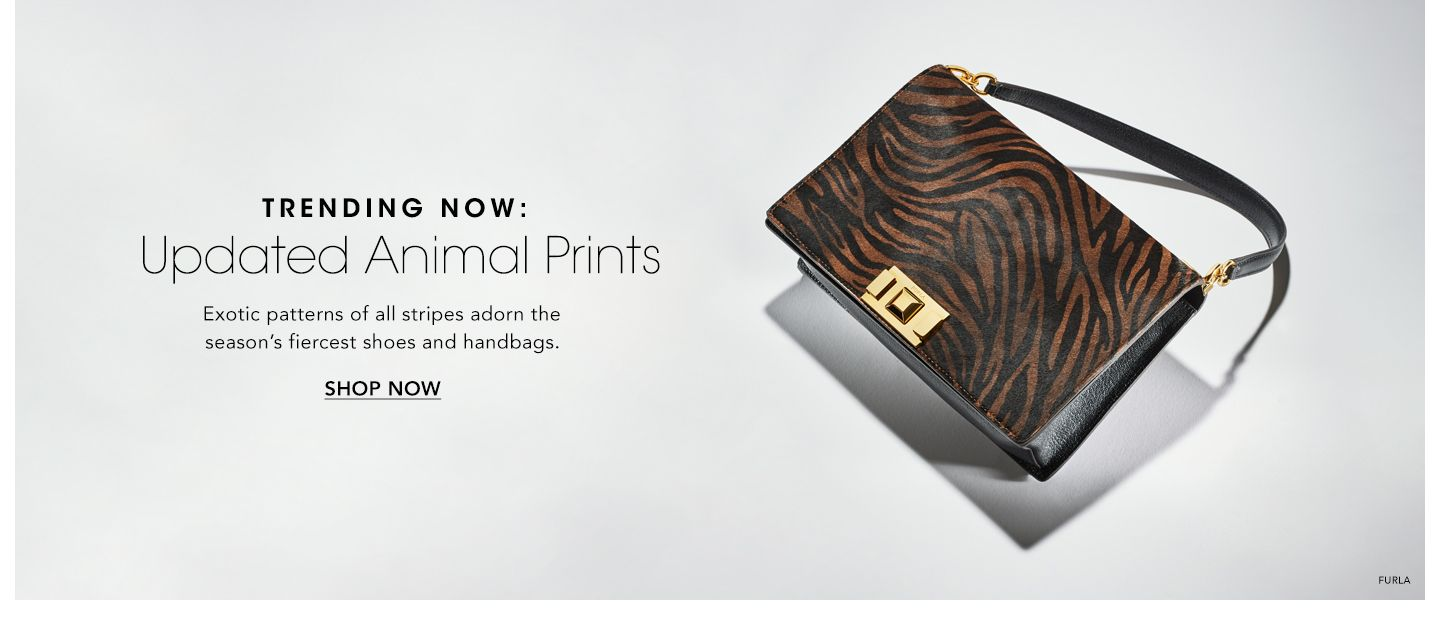 Trending Now. Updated Animal Prints. Exotic patterns of all stripes adorn the season's fiercest shoes and handbags.