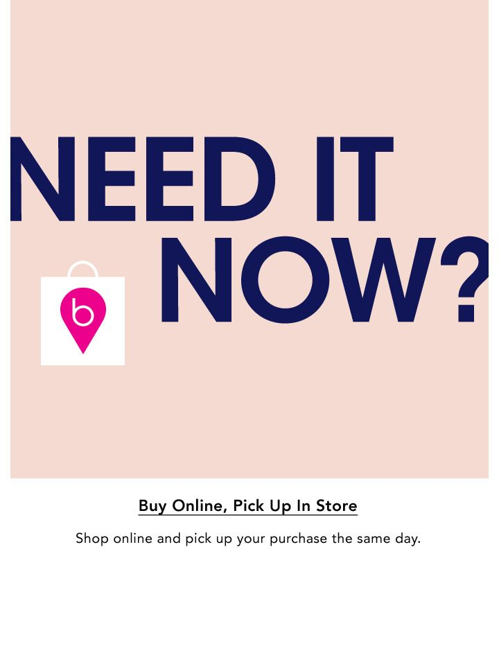 Also, Buy online, pick up in store. Shop online & pick up your purchase the same day.