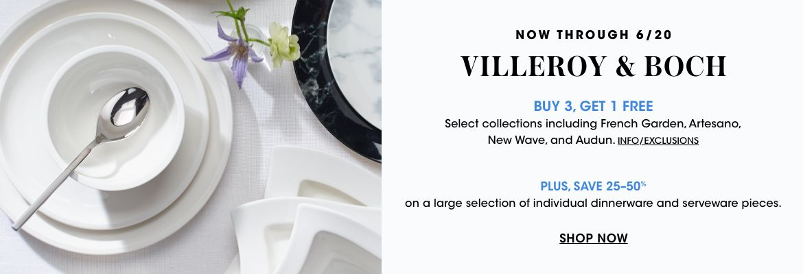 Now through June 20. Villeroy and Boch. Buy 3 get 1 free. Select collections include French Garden, Artesano, New Wave, and Audun. Plus, save 25 to 50 percent on a large selection of individual dinnerware and serveware pieces.$$home villeroy and boch