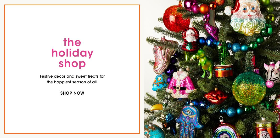 The Holiday Shop. Festive décor and sweet treats for the happiest season of all.$$home holiday