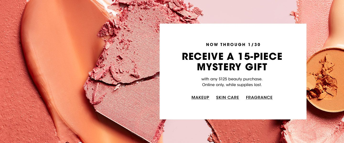 Now through January thirtieth. Receive a fifteen piece mystery gift with any one hundred twenty five dollar beauty purchase. Online only, while supplies last.