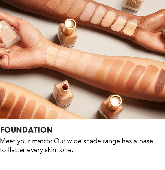 Meet your match: Our wide shade range has a base to flatter every skin tone. Shop Foundation.