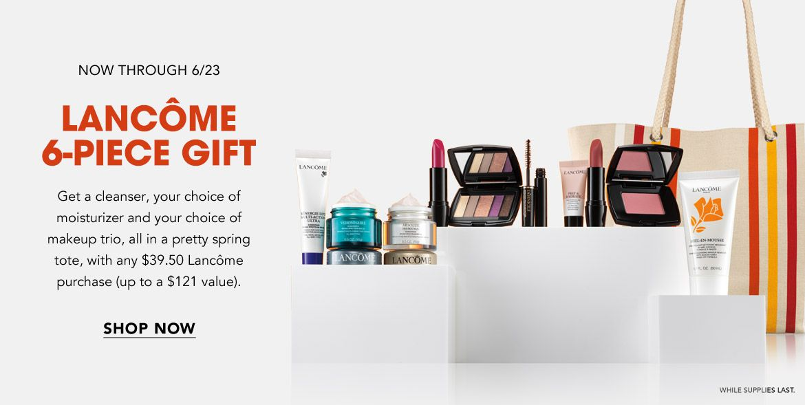 Now through June 23. Lancome 6-piece gift. Get a cleanser, your choice of moisturizer & makeup trio, in a pretty spring tote, with any $39.50 Lancome purchase, up to a $121 value. While supplies last.$$beauty gifts lancome skin care makeup fragrance