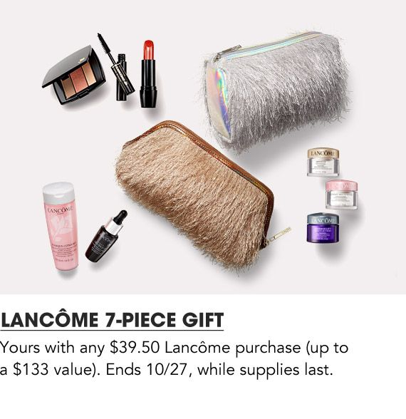 Receive a 7 piece gift with any $39.50 Lancome purchase! Shop Lancome!