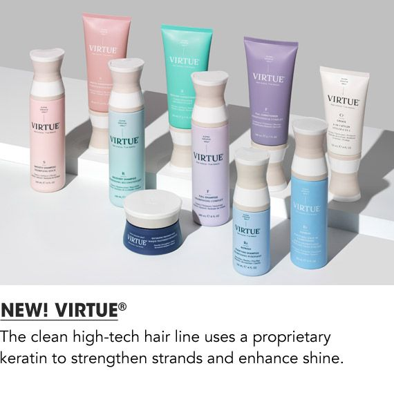 New to Bloomingdale's, Virtue is a clean high-tech hair line that uses a proprietary keratin to strengthen strands and enhance shine.