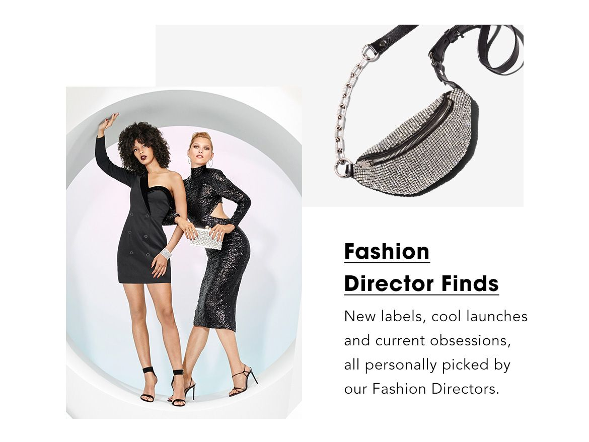 Fashion Director Finds. New Labels, cool launches and current obsessions, all personally picked by our Fashion Directors.