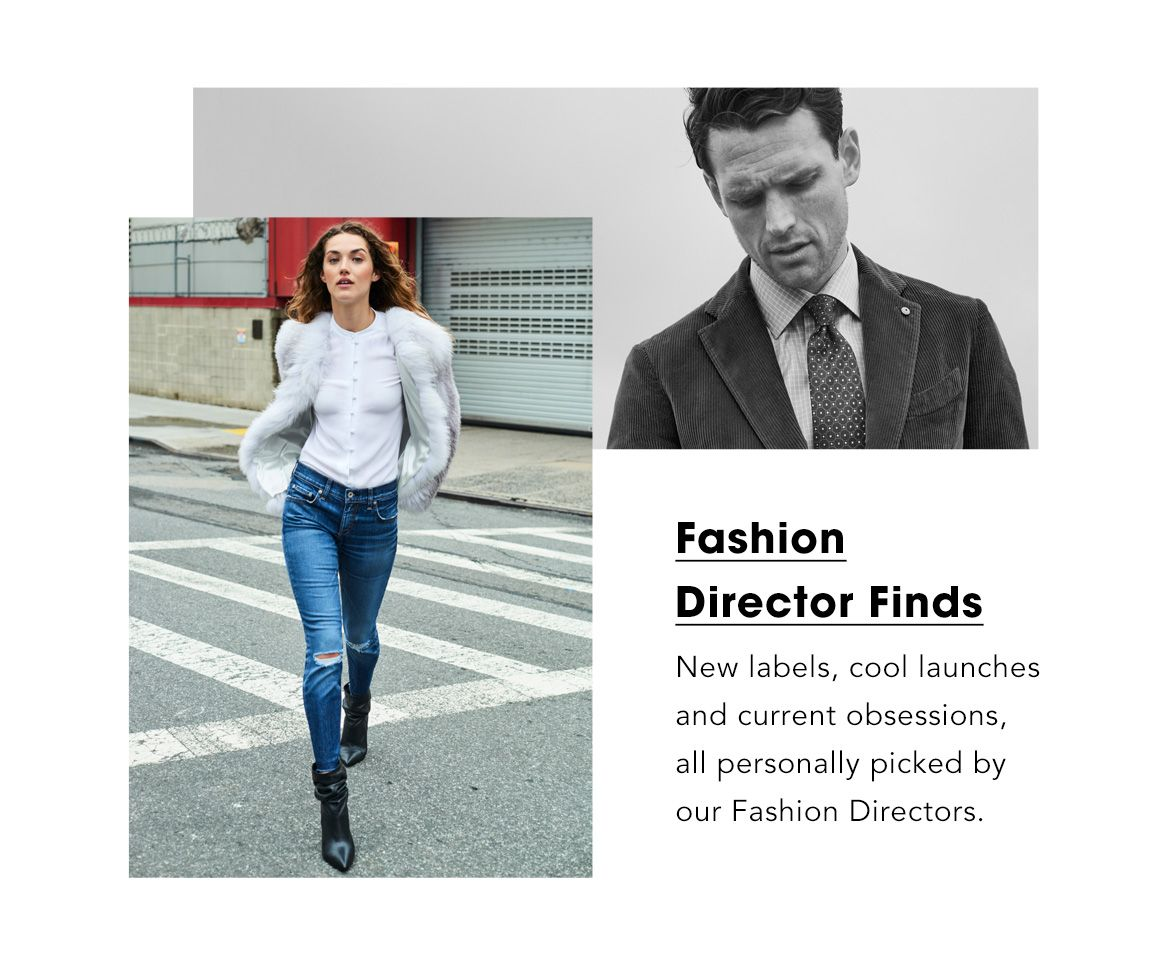 Fashion director finds. New labels, cool launches and current obsessions, all personally picked by our Fashion Directors.$$fashion packed life