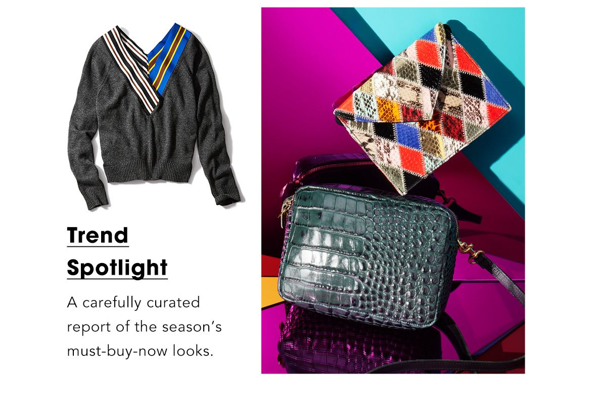Trend spotlight. A carefully curated report of the season's must-buy-now looks.$$fashion packed life