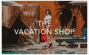 The Vacation Shop. Getaway-ready styles for all of your travels.$$women vacation fashion