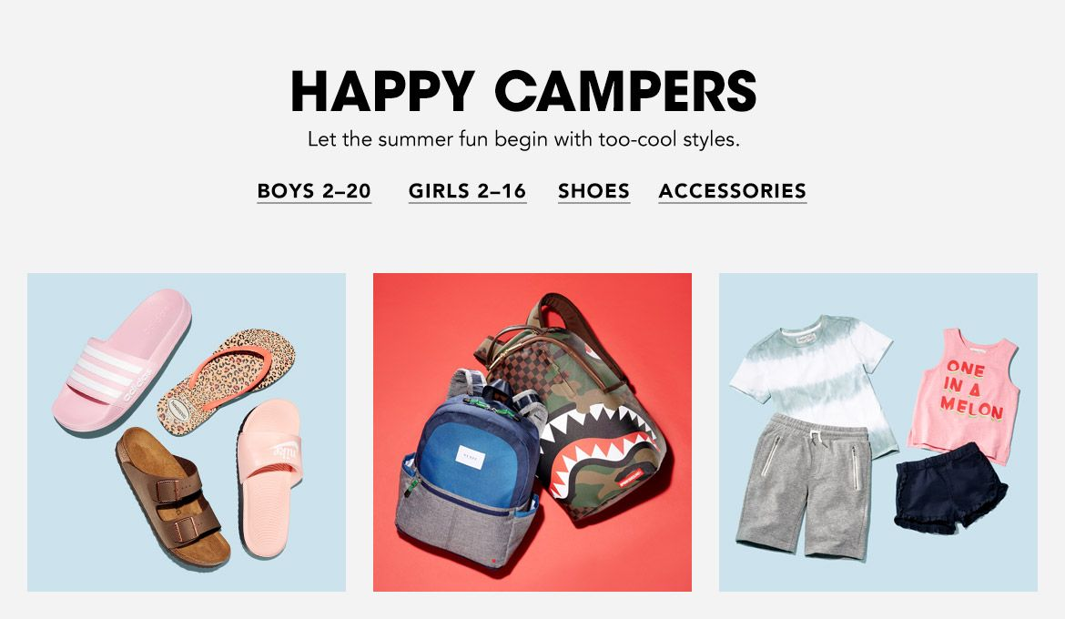 Happy Campers. Let the summer fun begin with too-cool styles.$$kids clothing shoes sandals shorts tees backpacks accessories